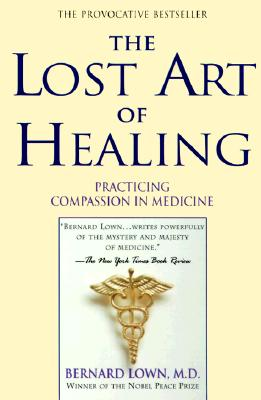 The Lost Art of Healing By Lown, Bernard, M.d.
